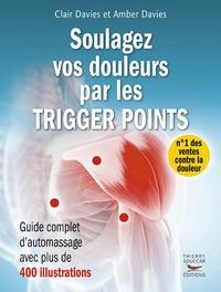 Clair Davies et Amber Davies - Soulagez vos douleurs par les Trigger Points - Guide complet d'automassage.