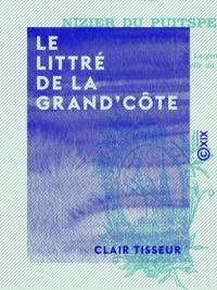 Clair Tisseur - Le Littré de la Grand'Côte - À l'usage de ceux qui veulent parler et écrire correctement.