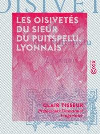 Clair Tisseur et Emmanuel Vingtrinier - Les Oisivetés du sieur du Puitspelu, Lyonnais.