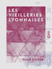Clair Tisseur - Les Vieilleries Lyonnaises.