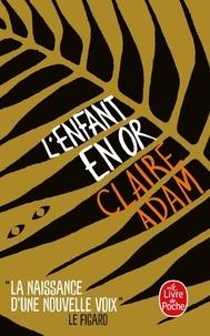 Claire Adam - L'enfant en or.