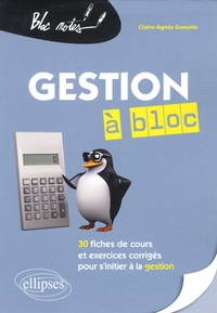 Claire-Agnès Gueutin - Gestion à bloc - 30 fiches de cours et exercices corrigés pour s'initier à la gestion.