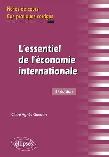 Claire-Agnès Gueutin - L'essentiel de l'économie internationale - Fiches de cours et cas pratiques corrigés.