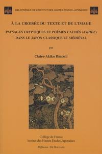 Claire-Akiko Brisset - A la croisée du texte et de l'image - Paysages cryptiques et poèmes cachés (ashide) dans le Japon classique médiéval.