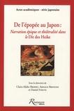 Claire-Akiko Brisset et Arnaud Brotons - De l'épopée au Japon - Narration épique et théâtralité dans le Dit des Heike.