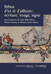 Claire-Akiko Brisset - Rébus d'ici et d'ailleurs - Ecriture, image, signe.