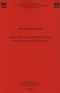 Claire-Akiko Brisset - Regards critiques - Quatre réflexions sur la littérature classique dans le Japon des XVIIe-XVIIIe siècles.