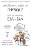 Claire Alexandre et Xavier Noblin - Problèmes corrigés de physique posés aux concours de E3A-E4A - Tome 2.