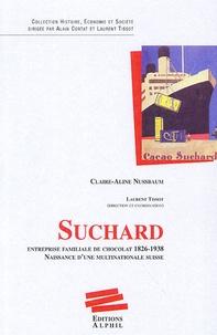 Claire-Aline Nussbaum - Suchard - Entreprise familiale de chocolat, 1826-1938 Naissance d'une multinationale suisse.