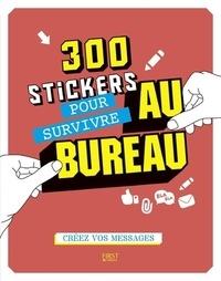 Claire Alix et Charlotte Legris - 300 stickers pour survivre au bureau - Créez vos messages.