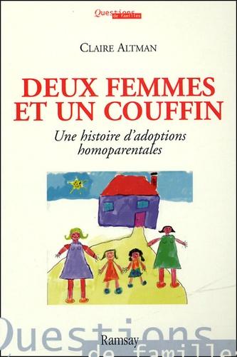 Claire Altman - Deux femmes et un couffin - Une histoire d'adoptions homoparentales.