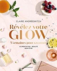 Claire Andreewitch - Révélez votre glow - 3 semaines pour rayonner, Alimentation - Beauté - Bien-être.
