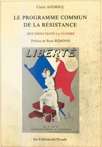 Claire Andrieu - Le Programme commun de la Résistance : des idées dans la guerre.