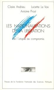 Claire Andrieu et Lucette Le van - Les Nationalisations de la Libération - De l'utopie au compromis.