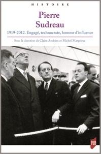 Claire Andrieu et Michel Margairaz - Pierre Sudreau (1919-2012) - Engagé, technocrate, homme d'influence.