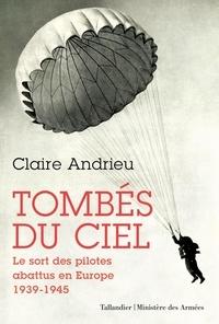 Claire Andrieu - Tombés du ciel - Le sort des pilotes abattus en Europe 1939-1945.