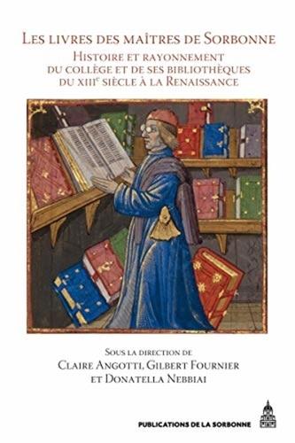 Les livres des maîtres de Sorbonne. Histoire et rayonnement du collège et de ses bibliothèques du XIIIe siècle à la Renaissance