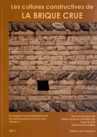 Claire-Anne de Chazelles et Alain Klein - Echanges transdisciplinaires sur les constructions en terre crue - Volume 3, Les cultures constructives de la brique crue.