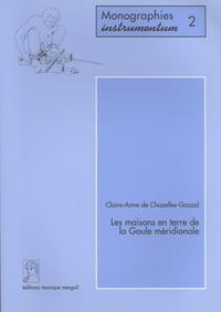 Claire-Anne de Chazelles-Gazzal - Les maisons en terre de la Gaule méridionale.