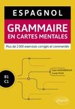 Claire Anzemberger et Carole Poux - Espagnol B1-C1 - Grammaire en cartes mentales avec exercices corrigés et commentés.