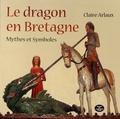 Claire Arlaux - Le dragon en Bretagne - Mythes et symboles.