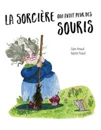 Claire Arnaud et Baptiste Puaud - La sorcière qui avait peur des souris.