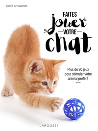Faîtes jouer votre chat! - Plus de 30 jeux pour stimuler votre animal préféré.pdf