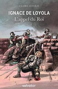 Ignace de Loyola- L'appel du roi - Claire Astolfi pdf epub