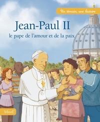 Claire Astolfi et Benjamin Strickler - Jean-Paul II - Le papa de l'amour et de la paix.