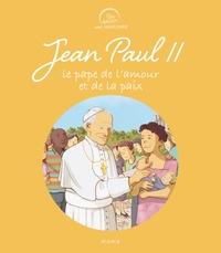 Claire Astolfi et Benjamin Strickler - Jean-Paul II - Le pape de l'amour et de la paix.