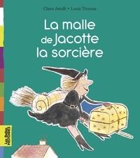 Claire Astolfi et Louis Thomas - La malle de Jacotte la sorcière.