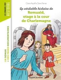 Claire Astolfi et Claire Perret - La véritable histoire de Romuald, otage à la cour de Charlemagne.