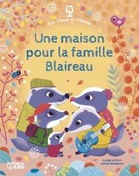 Claire Astolfi et Sophie Rohrbach - Une maison pour la famille Blaireau.