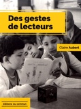 Claire Aubert - Des gestes de lecteurs.