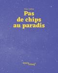 Claire Audhuy - Pas de chips au paradis.