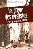 Claire Auzias et Annik Houel - La grève des ovalistes (Lyon, juin-juillet 1869).