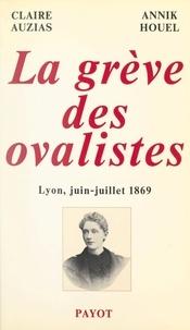 Claire Auzias et Annik Houel - La grève des ovalistes, Lyon, juin-juillet 1869.