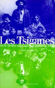 Claire Auzias - Les Tsiganes ou Le destin sauvage des Roms de l'Est. suivi de Le statut des Roms en Europe.