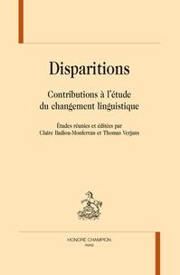 Claire Badiou-Monferran et Thomas Verjans - Disparitions - Contributions à l'étude du changement linguistique.