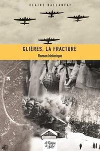 Claire Ballanfat - Glières, la fracture.