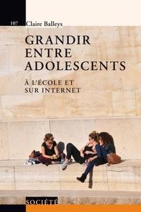 Claire Balleys - Grandir entre adolescents - A l'école et sur Internet.