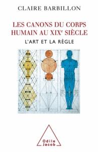 Claire Barbillon - Canons du corps humain au XIXè siècle (Les) - L'Art et la Règle.