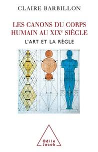 Claire Barbillon - Les canons du corps humain au XIXe siècle - L'art et la règle.
