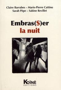 Claire Barrabes et Marie-Pierre Cattino - Embras(s)er la nuit.