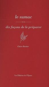 Claire Bastier - Le Sumac - Dix façons de le préparer.