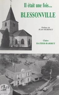 Claire Batier-Barret et Jean Robinet - Il était une fois... Blessonville.