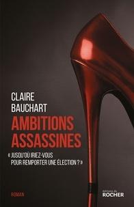 Claire Bauchart - Ambitions assassines.
