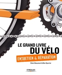 Claire Beaumont et Ben Spurrier - Le grand livre du vélo - Entretien et réparation.