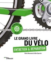 Claire Beaumont et Ben Spurrier - Le grand livre du vélo - Entretien & réparation.