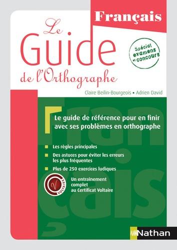 Claire Beilin-Bourgeois et Adrien David - Le guide de l'orthographe français.